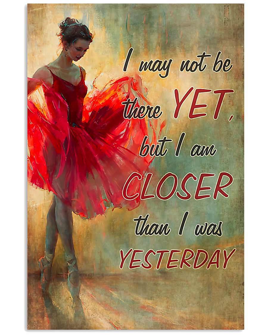 Ballet - I am closer than I was yesterday 11x17 Poster