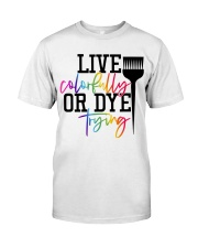 Hairstylist live colorfully or dye trying Premium Fit Mens Tee thumbnail