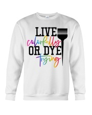 Hairstylist live colorfully or dye trying Crewneck Sweatshirt thumbnail
