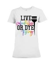 Hairstylist live colorfully or dye trying Premium Fit Ladies Tee thumbnail