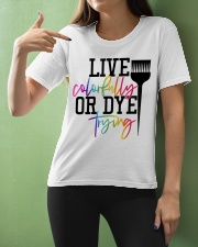 Hairstylist live colorfully or dye trying Ladies T-Shirt apparel-ladies-t-shirt-lifestyle-front-10