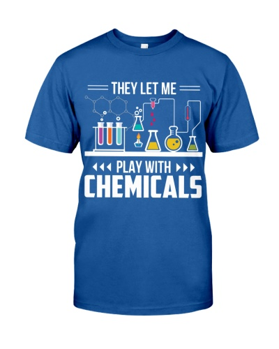 Chemist They let me play with Chemicals