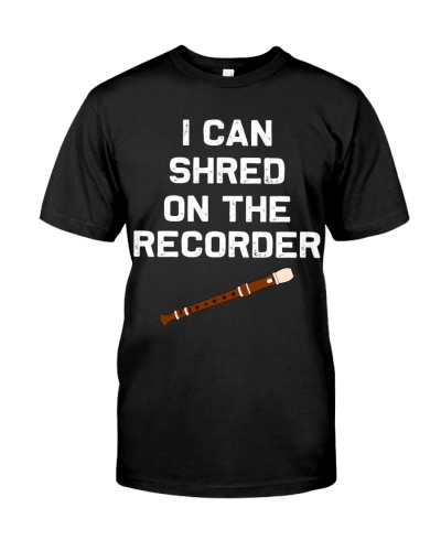 I Can Shred On The Recorder