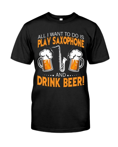 All I want to do is play saxophone and drink beer