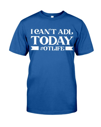 Occupational Therapist Life I Can't ADL Today