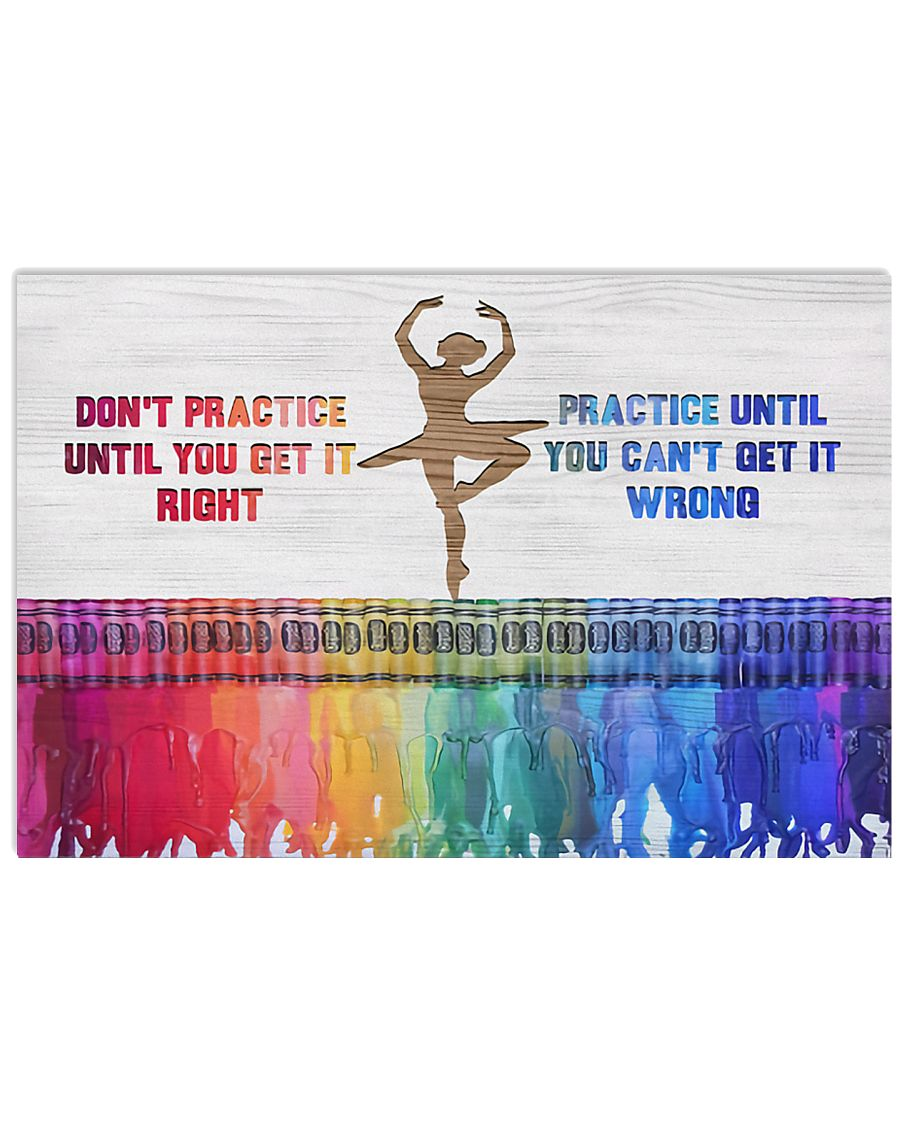 Ballet - Practice Until You Can't Get It Wrong 17x11 Poster