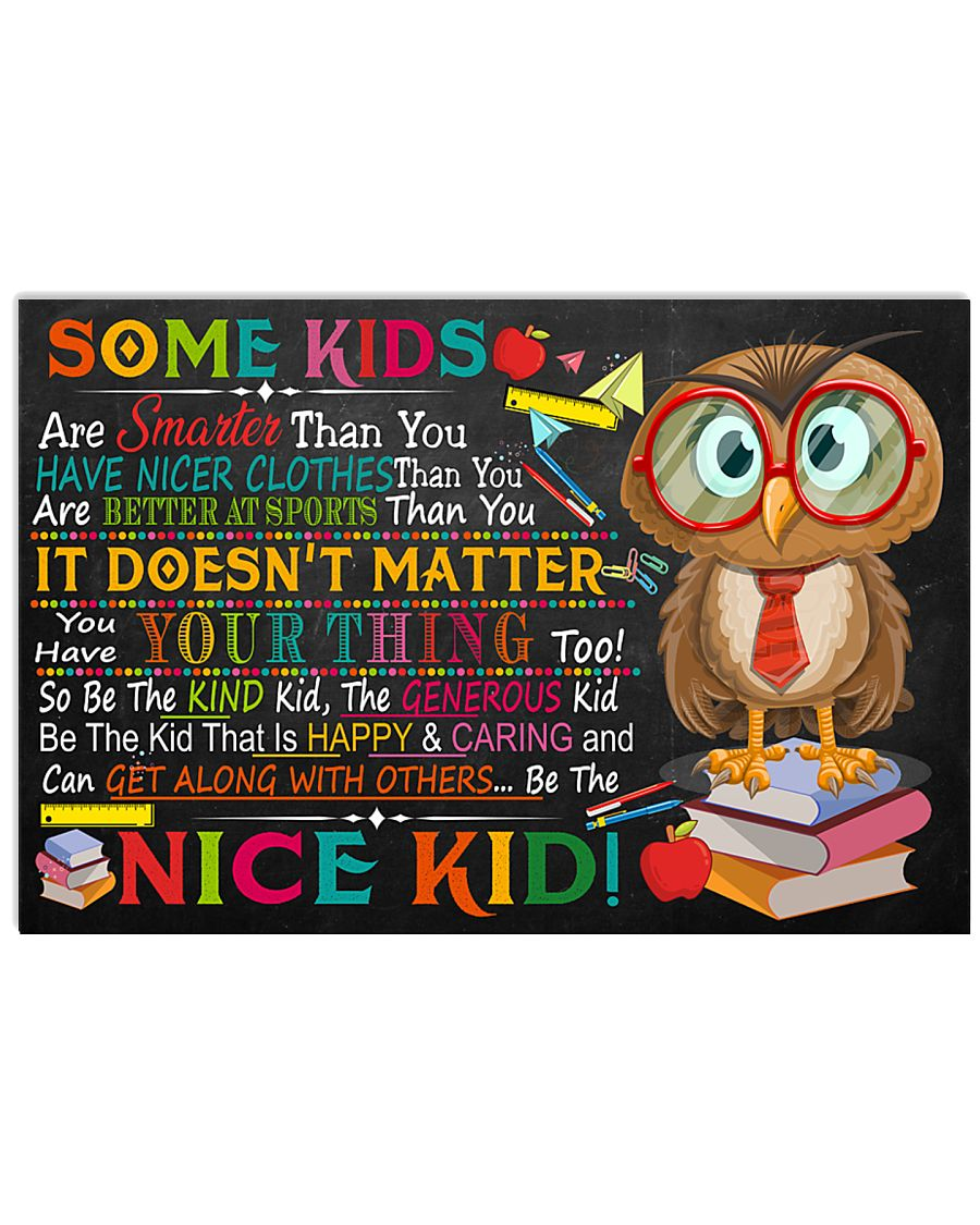 Teacher Be The Nice Kid 17x11 Poster