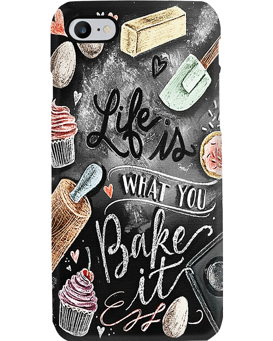 Baking Life Is What You Bake It Phone Case