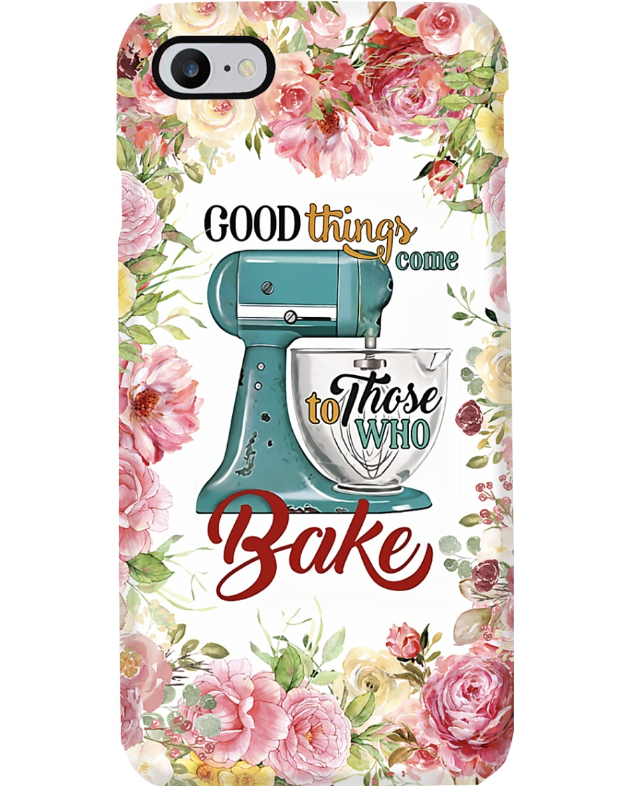 Baking good things come to those who bake Phone Case