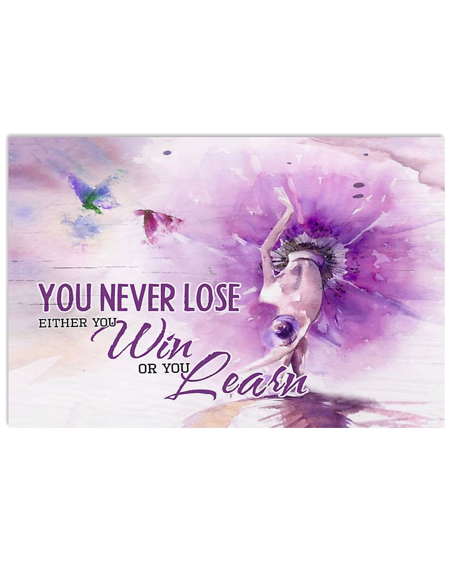 Ballet You never lose either you win or you learn 17x11 Poster