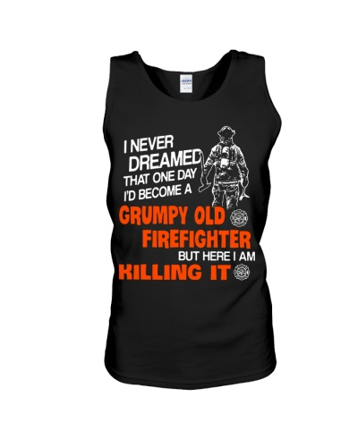 I'd become a grumpy old firefighter Funny