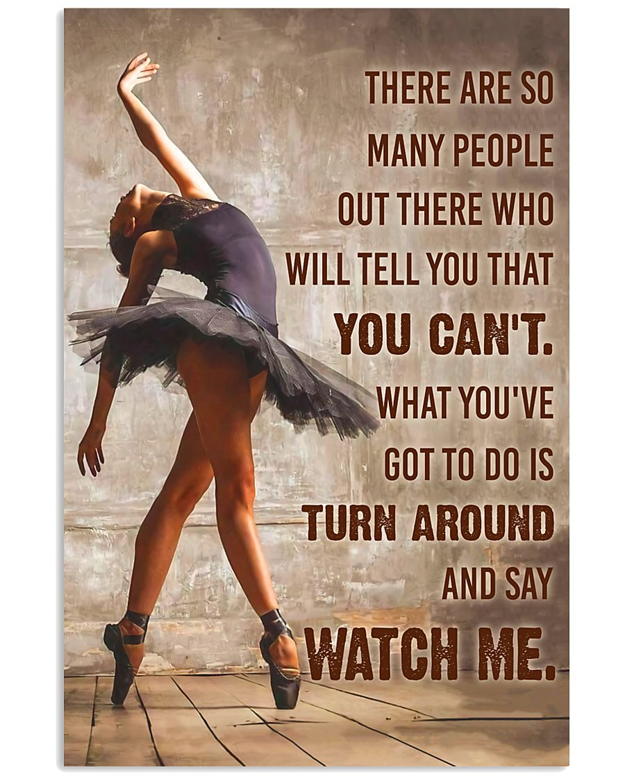 Ballet Dancer Turn Around And Say Watch Me  11x17 Poster