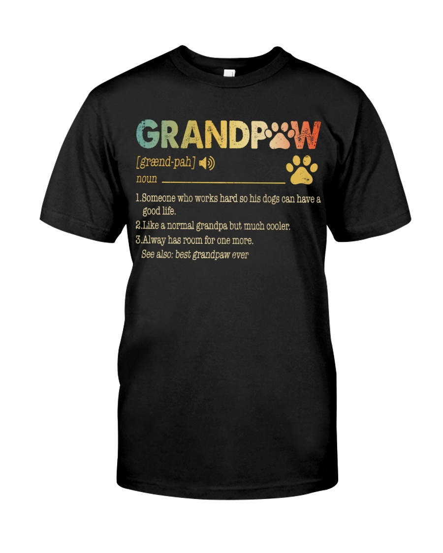 Grandpaw Someone who works hard so his dogs Classic T-Shirt