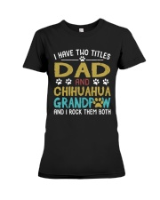 Chihuahua I Have Two Titles Dad And Dog Grandpaw Premium Fit Ladies Tee tile