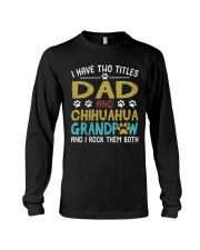 Chihuahua I Have Two Titles Dad And Dog Grandpaw Long Sleeve Tee thumbnail