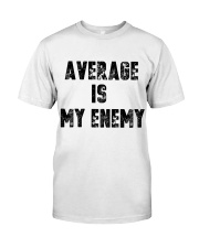 Average Is My Enemy Classic T-Shirt front
