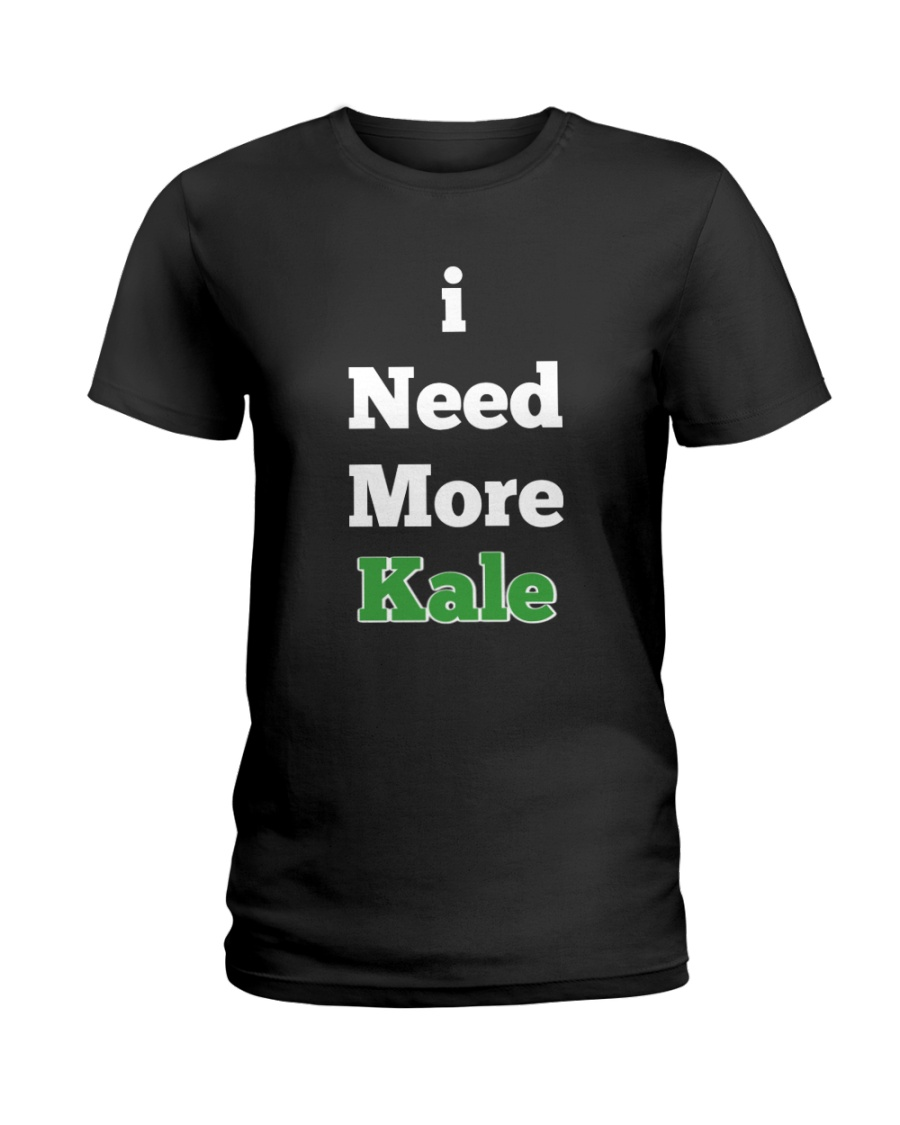 I Need More Kale Ladies T-Shirt