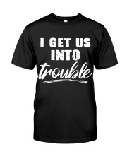 I GET US INTO TROUBLE Classic T-Shirt tile