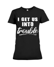 I GET US INTO TROUBLE Premium Fit Ladies Tee thumbnail
