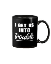 I GET US INTO TROUBLE Mug thumbnail