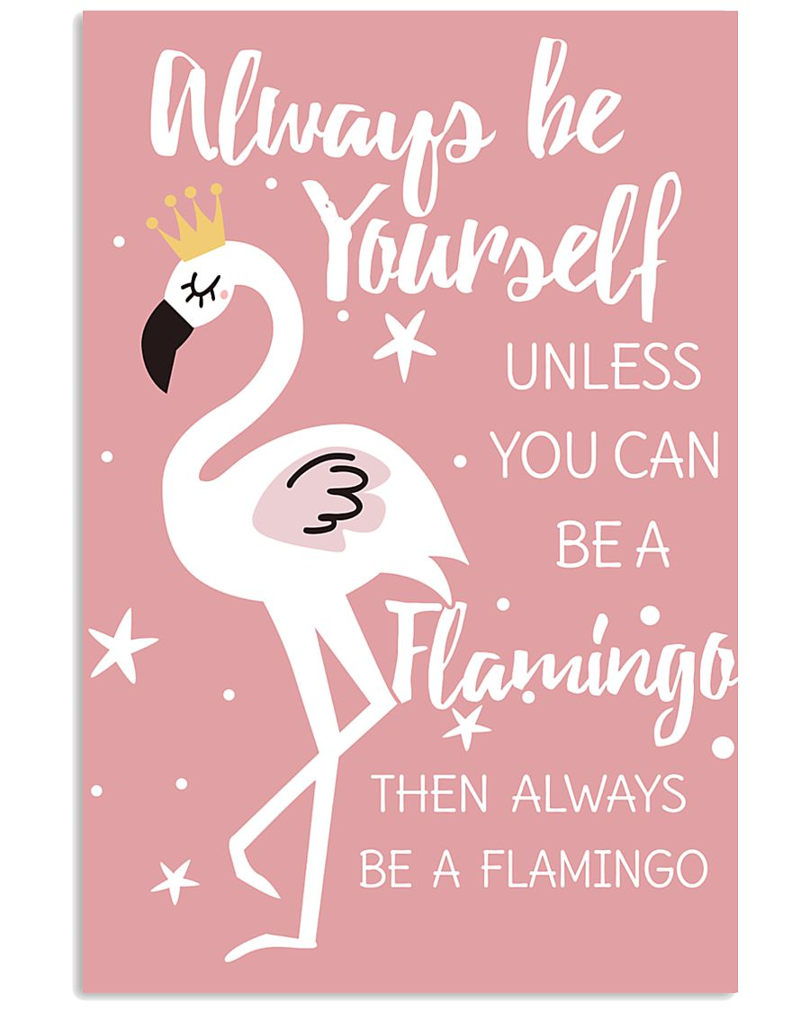 ALWAYS BE YOURSELF UNLESS YOU CAN BE A FLAMINGO 11x17 Poster