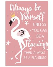 ALWAYS BE YOURSELF UNLESS YOU CAN BE A FLAMINGO 11x17 Poster front