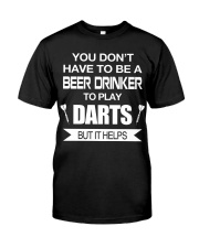 Drink beer to play darts Classic T-Shirt front