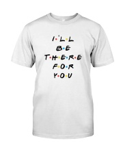 I'LL BE THERE FOR YOU - LIMITED EDITION Classic T-Shirt thumbnail