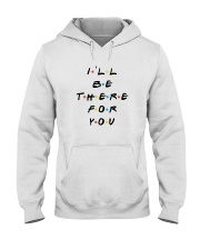 I'LL BE THERE FOR YOU - LIMITED EDITION Hooded Sweatshirt thumbnail
