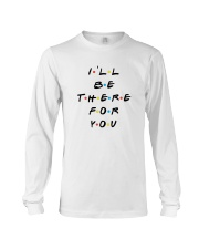 I'LL BE THERE FOR YOU - LIMITED EDITION Long Sleeve Tee thumbnail