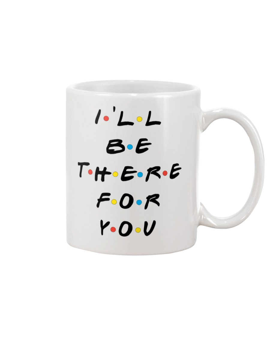 I'LL BE THERE FOR YOU - LIMITED EDITION Mug