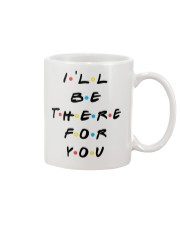 I'LL BE THERE FOR YOU - LIMITED EDITION Mug front