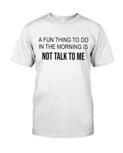 A Fun Things To Do In The Morning Is Not Talk ToMe