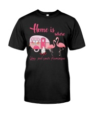 Home Is Where You Put Your Flamingos Classic T-Shirt front
