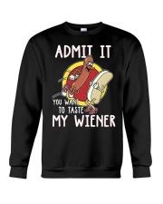 Admit It You Want To Taste My Wiener Crewneck Sweatshirt thumbnail