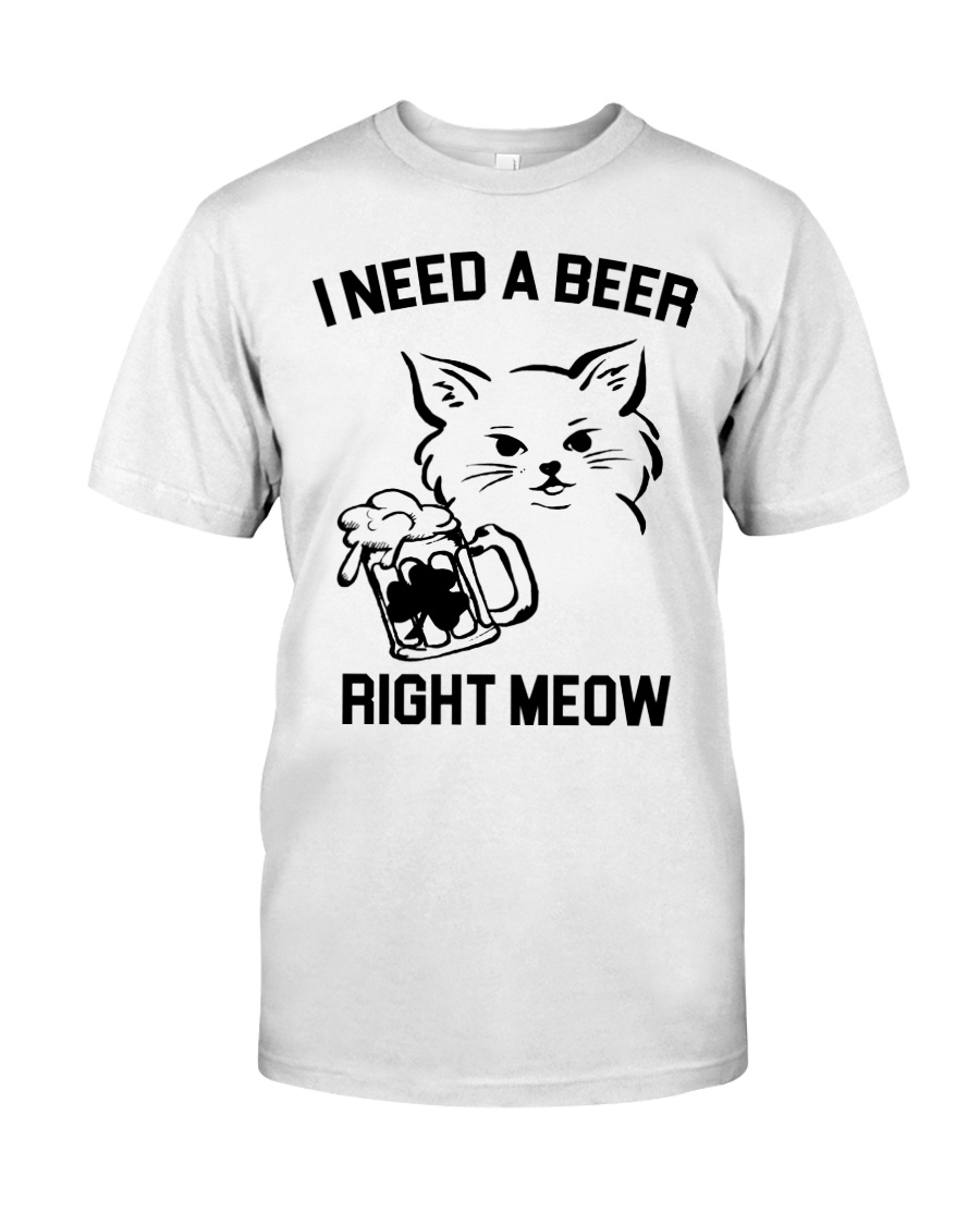I Need A Beer Right Meow Classic T-Shirt