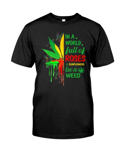 In A World Full Of Roses And Sunflower Be A Weed
