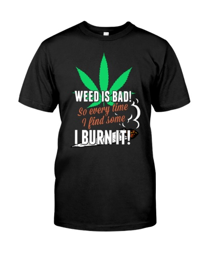Weed Is Bad So Everytime I Find Some I Burn It