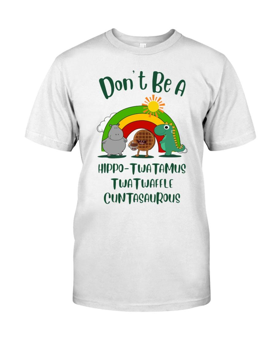 Don't Be A Hippo Twatamus Twatwaffle Cuntasaurus Classic T-Shirt