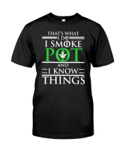 I Smoke Pot And I Know Thing Classic T-Shirt front