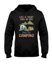 Life Is Short Call In Sick And Go Camping Hooded Sweatshirt thumbnail