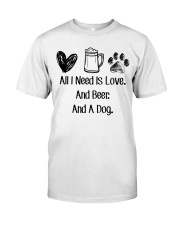 All I Need Is Love And Beer And A Dog Classic T-Shirt front