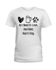 All I Need Is Love And Beer And A Dog Ladies T-Shirt thumbnail