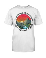I've Been Moving Mountains That I Once Had ToClimb Classic T-Shirt front