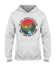 I've Been Moving Mountains That I Once Had ToClimb Hooded Sweatshirt thumbnail