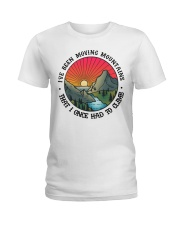 I've Been Moving Mountains That I Once Had ToClimb Ladies T-Shirt thumbnail