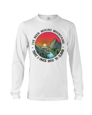 I've Been Moving Mountains That I Once Had ToClimb Long Sleeve Tee thumbnail