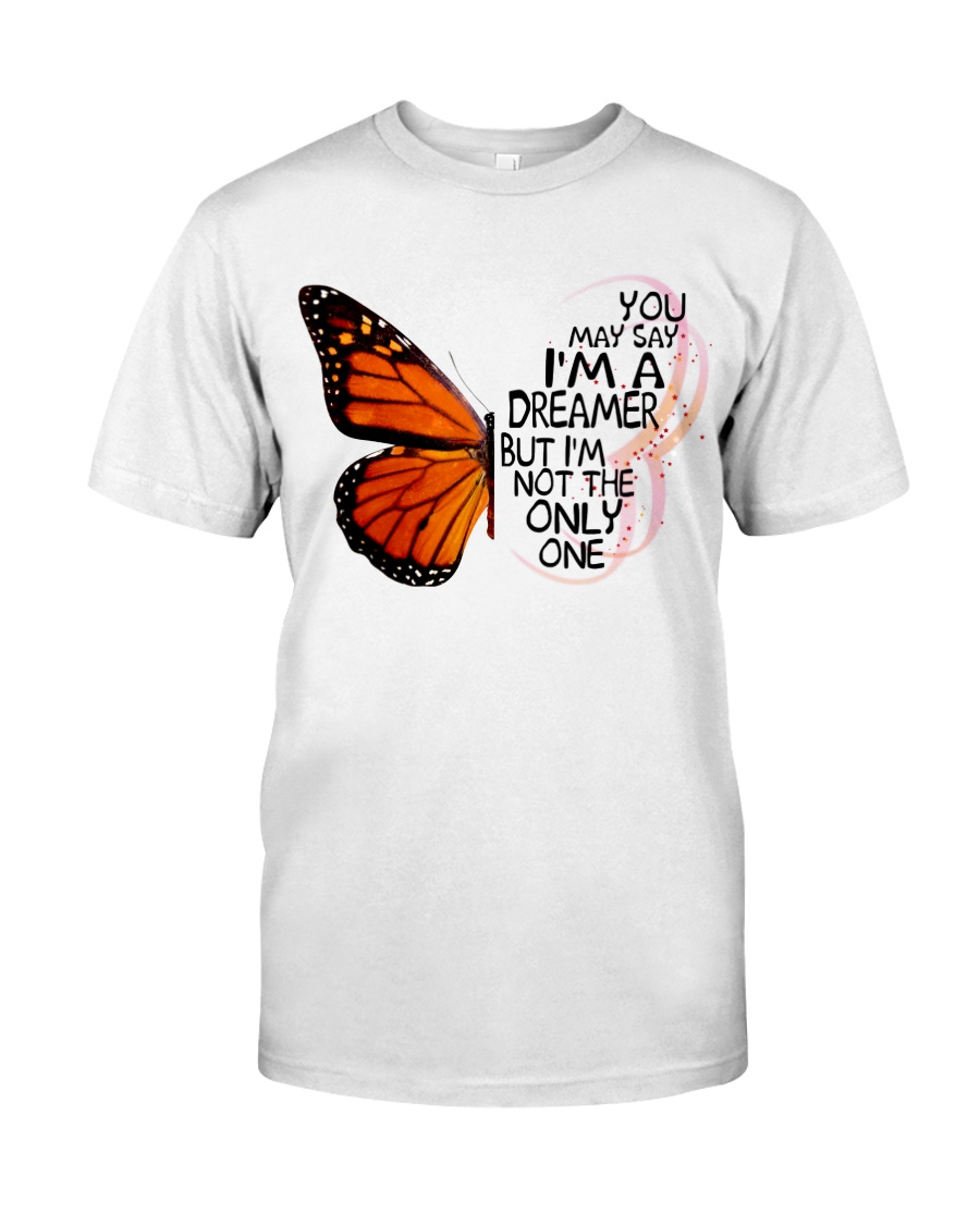 You May Say I'm Dreamer But I'm Not The Only One Classic T-Shirt