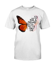 You May Say I'm Dreamer But I'm Not The Only One Classic T-Shirt front