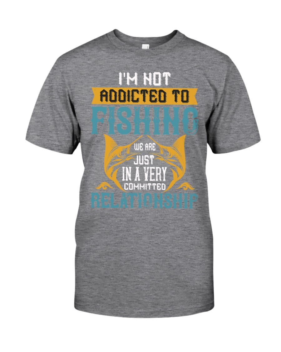 I'M NOT ADDICTED TO FISHING JUST WE ARE-01 Classic T-Shirt
